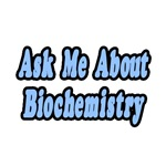 'Ask Me About Biochemistry' biochemist shirts and gifts