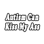 'Autism Can Kiss My Ass' shirts and gifts