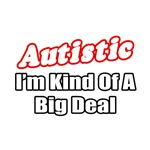 'Autistic...Big Deal' autism shirts and gifts
