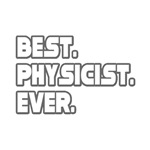 'Best. Physicist. Ever.' physics shirts and gifts
