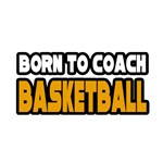 'Born To Coach Basketball' Shirts and Apparel