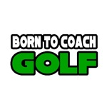 'Born to Coach Golf' golf coach shirts and gifts
