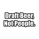 'Draft Beer, Not People' shirts and apparel