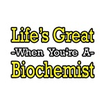 'Life's Great...Biochemist' biochemistry shirts and gifts