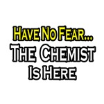 'Have No Fear...The Chemist is Here' chemistry shirts and gifts