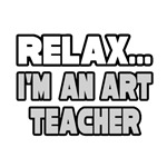 'Relax, I'm an Art Teacher' shirts and apparel