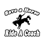 'Save a Horse, Ride a Coach' shirts and apparel