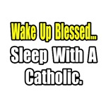 'Wake up Blessed...Sleep With a Catholic' shirts and gifts