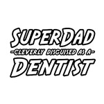 'Super Dad Cleverly Disguised as a Dentist' Shirts
